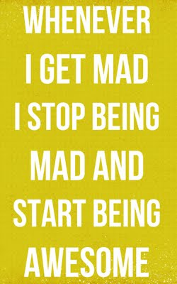 """I wish I could be this way.  But usually when I get mad, I think, """"I'M MAD, you'"""