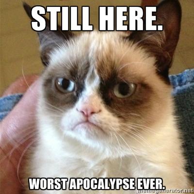 still here. worst apocalypse ever. – Grumpy Cat 1 | Meme Generator