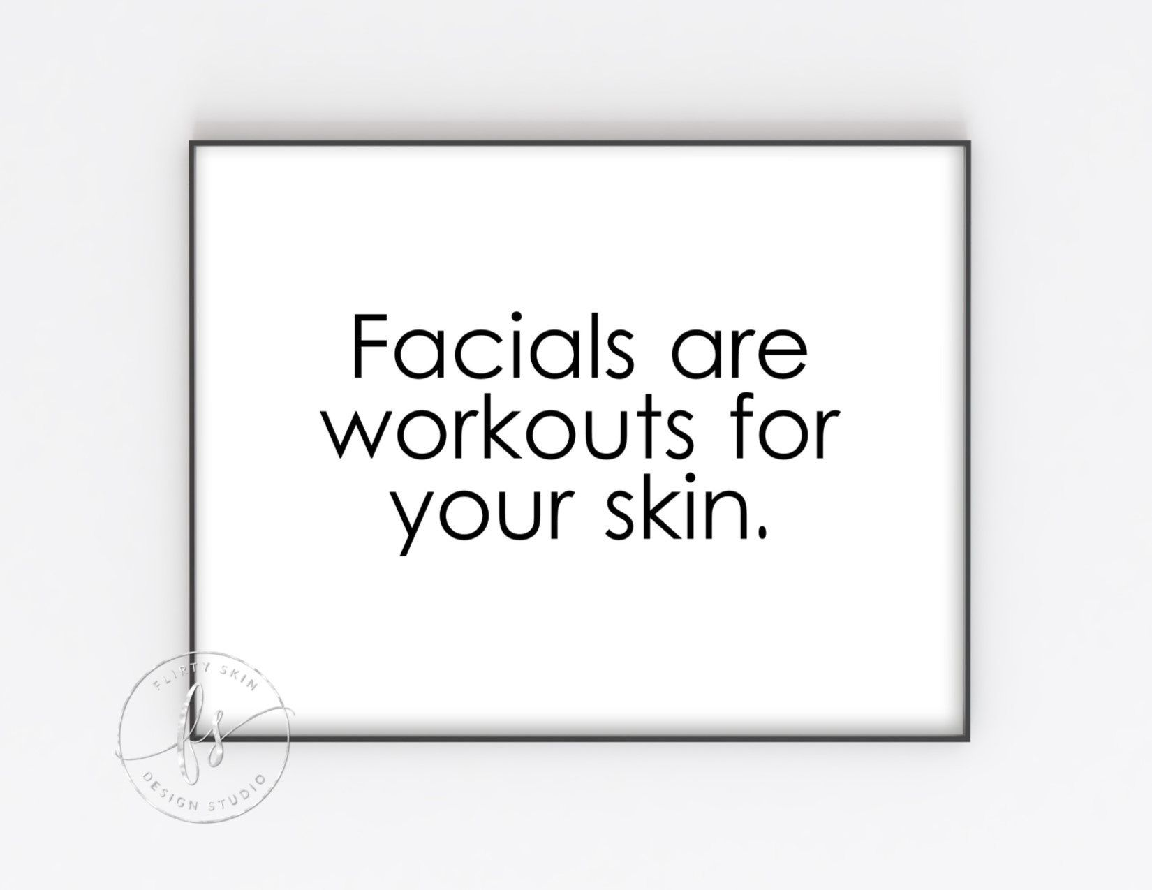 Facials are workouts for your skin | Skin Care Quote | Esthetician Decor | Spa Quote | Spa | Salon | Esthetician | Facials | Wall Quote -   14 skin care Memes gift ideas